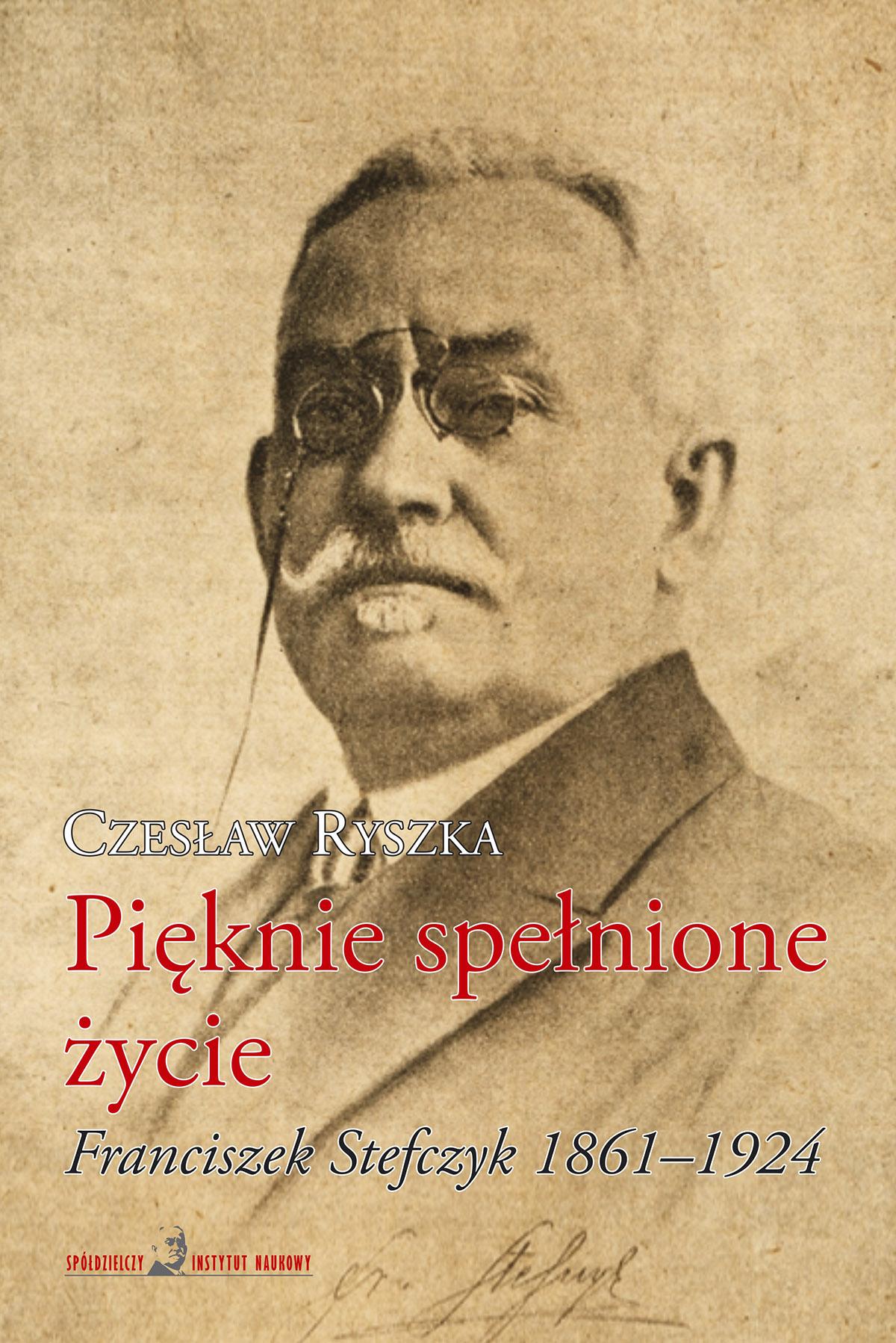 Czesław Ryszka, Pięknie spełnione życie. Franciszek Stefczyk 1861–1924