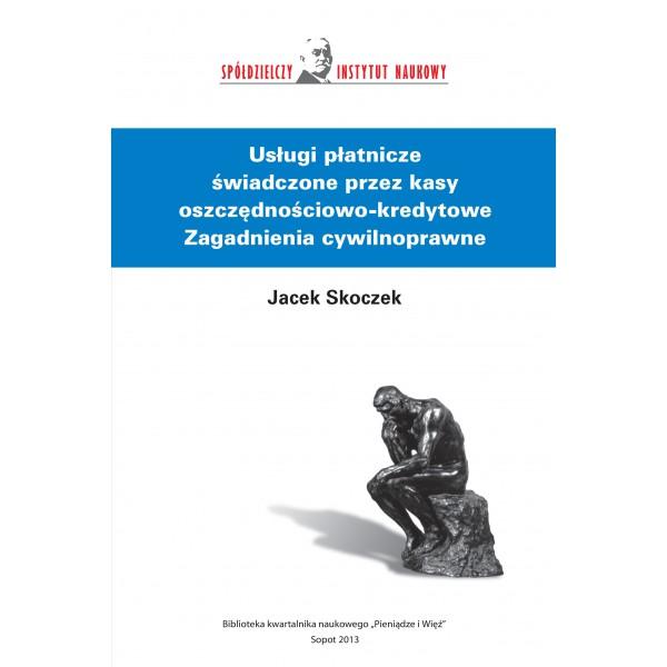 Usługi płatnicze świadczone przez kasy oszczędnościowo-kredytowe Zagadnienia cywilnoprawne - Jacek Skoczek