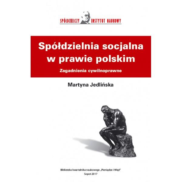 Spółdzielnia socjalna w prawie polskim. Zagadnienia cywilnoprawne - Martyna Jedlińska